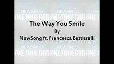 The Way You Smile - NewSong ft. Francesca Battistelli Lyrics. This song will be at my wedding!