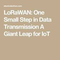 LoRaWAN: One Small Step in Data Transmission A Giant Leap for IoT