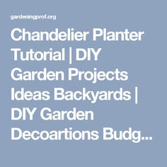 Chandelier Planter Tutorial | DIY Garden Projects Ideas Backyards | DIY Garden Decoartions Budget Backyard - Gardening Prof