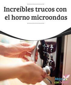 Increíbles trucos con el horno microondas   Si piensas el horno de microondas es únicamente para recalentar las sobras del día anterior y hacer palomitas de maíz, te equivocas.