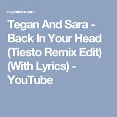 Tegan And Sara - Back In Your Head (Tiesto Remix Edit) (With Lyrics) - YouTube Tegan And Sara, Your Head, Lyrics, Youtube, Music, Musica, Musik, Song Lyrics, Muziek