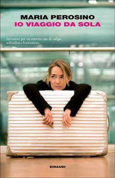 Maria Perosino, Io viaggio da sola, I coralli - DISPONIBILE ANCHE IN EBOOK