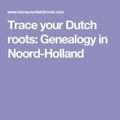 Trace your Dutch roots: Genealogy in Noord-Holland Family Tree Research, Family Genealogy, Before Us, Ancestry, Holland, Dutch, Roots, History, Lds
