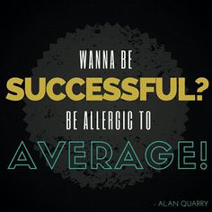 A famous quote from our host, Alan Quarry. If you want to be successful, you must be allergic to average!!! #qotd #quote #alanquarry #aqbloggrill #businessquote #successquote #success #successful #business #allergictoaverage #entrepreneur #entrepreneurship #career #careertips