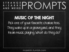 ✐ DAILY WEIRD PROMPT ✐ MUSIC OF THE NIGHT Pick one of your favorite characters. They wake up in a graveyard, and they hear music playing. What do they do? Want more writerly content? Follow maxkirin.tumblr.com!
