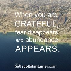 "Inspirational Quote: ""When you are grateful, fear disappears and abundance appears."""
