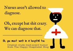 Nurses ARE allowed to diagnose!  See?  HAHAHAA.  I diagnose this all too often!