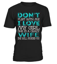 Wife - Dont Flirt wife quotes, wife birthday ideas, #wife #shirt