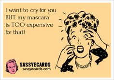 I want to cry for you BUT my mascara ... - #Ecard, #Ecards, #Funny, #FunnyEcard, #Humor