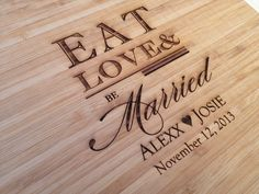 Engraved Wood Cutting Board, Bridal Shower Gift, Wedding Present, Eat Love and Be Married, Laser Engraved