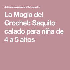 La Magia del Crochet: Saquito calado para niña de 4 a 5 años