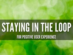 Staying In The Loop For Positive UX - A Haiku Deck by Michele Mizejewski