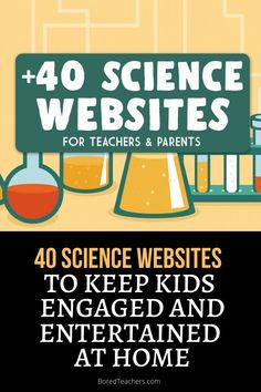 40 Science Websites to Keep Kids Engaged and Entertained at Home