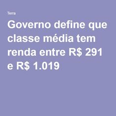 Governo define que classe média tem renda entre R$ 291 e R$ 1.019