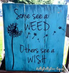 Some See A Weed, Others See A Wish pallet sign x wooden sign This whimsical sign has black lettering on a turquoise background. distressed/weathered finish Custom orders welcome! Pallet Crafts, Pallet Art, Diy Pallet Projects, Pallet Signs, Wood Crafts, Wood Projects, Diy Crafts, Diy Wood, Pallet Ideas