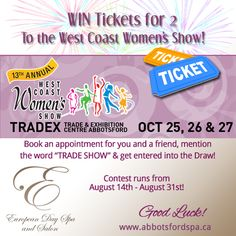 """*WIN TICKETS FOR 2 TO THE WEST COAST WOMEN'S SHOW!* The largest & most successful women's event in Western Canada! All you have to do is book an appointment with a friend, mention the keyword """"TRADE SHOW"""" and your name goes into the draw! Contest runs from August 14th - August 31st - Good Luck! www.abbotsfordspa.ca"""