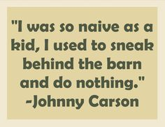 """I was so naive as a kid, I used to sneak behind the barn and do    nothing.""    #Carson #johnnycarson #quote #teenage rebellion"