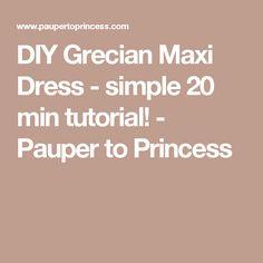 DIY Grecian Maxi Dress - simple 20 min tutorial! - Pauper to Princess