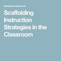 Scaffolding Instruction Strategies in the Classroom