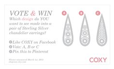 "[WIN a PAIR of STERLING SILVER EARRINGS]    1. ""Like"" COXY on Facebook: https://www.facebook.com/I.HEART.COXY  2. Vote, A, B or C  3. Pin to Pinterest    Winner announced March 1st, 2013  Good Luck! COXYxx"