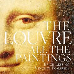 The Louvre: All the Paintings (N2030 .G74 2011)