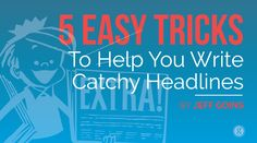 5 Easy Tricks to Help You Write Catchy Headlines -- Jeff Goins