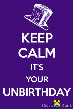 Is it your unbirthday? Mine too!