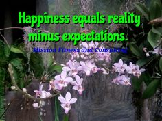 Happiness equals reality minus expectations. #healthyliving