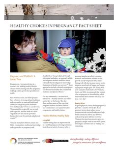 Healthy Choices in Pregnancy Fact Sheet - This fact sheet includes information on nutrition, tobacco cessation, and physical activity, all with a focus on maternal health. In addition to individual choices a pregnant mother can make, the fact sheet points to the importance of having a supportive and caring network of family, friends, and health care professionals.