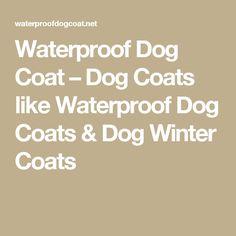 Waterproof Dog Coat – Dog Coats like Waterproof Dog Coats & Dog Winter Coats