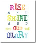 Rise and shine and give God the Glory!  Reminds me of camp!