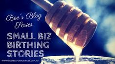 read about the upcoming small biz birthing stories blog on how some unique Australian small business are born.