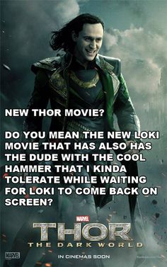 Except I don't kinda tolerate him.I just thought this was funny! Thor: The Dark World.love BOTH Thor and Loki! Loki Thor, Loki Laufeyson, Tom Hiddleston Loki, Univers Marvel, Superwholock, X Men, New Thor Movie, What Do You Mean, Fandoms