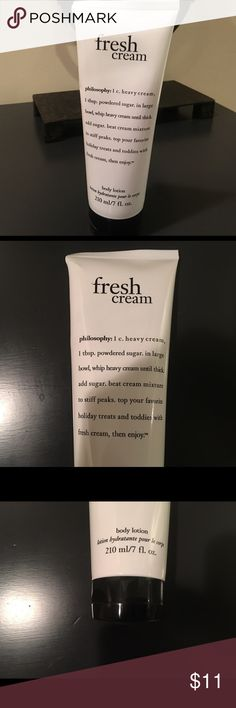 Philosophy Fresh Cream Body Lotion Brand new. Never been opened. See picture 4. Was given as a gift is a large tube of Philosophy Fresh Cream Body Lotion. Philosophy is known for its great product line and that includes body lotions. Conditions and helps maintain a moisture level for dry skin. Delicately scented  light weight quick dissolving texture. Formulated with macadamia seed, olive fruit oils plus Shea butter. Few of parabens phthalates GMO'S & triclosan Philosophy Makeup