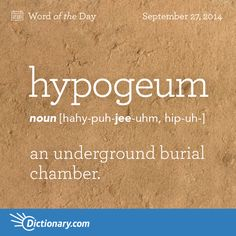 hypogeum    \ hahy-puh-JEE-uhm, hip-uh- \  , noun;     1. an underground burial chamber. 2. Ancient Architecture . the underground part of a building, as a vault.