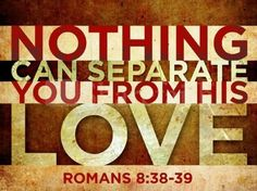Nothing can separate us from His love