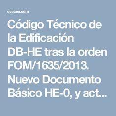 Código Técnico de la Edificación DB-HE tras la orden FOM/1635/2013. Nuevo Documento Básico HE-0, y actualizados los HE-1, HE-2, HE-3, HE-4 y HE-5