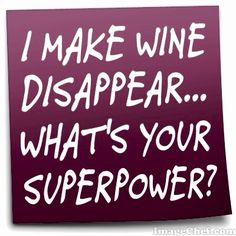 I MAKE WINE DISAPPEAR... WHAT'S YOUR SUPERPOWER? www.kbwinetasting.com                                                                                                                                                     More