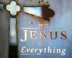 My Jesus Is ... Everthing