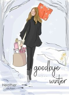 Goodbye Winter by Heather Stillufsen Hello Weekend, Bon Weekend, Rose Hill Designs, Sassy Pants, Poses, Months In A Year, Cute Illustration, Woman Quotes, Fashion Art