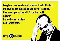 Makes me think of my sister - the math teacher- because I know there is some kid in her class like this. LOL