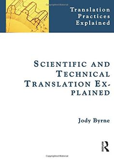 Scientific and Technical Translation Explained: A Nuts an...