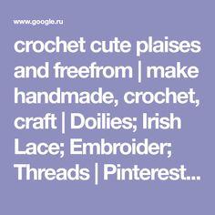 crochet cute plaises and freefrom | make handmade, crochet, craft | Doilies; Irish Lace; Embroider; Threads | Pinterest | Пейсли, Кружево и Ирландия