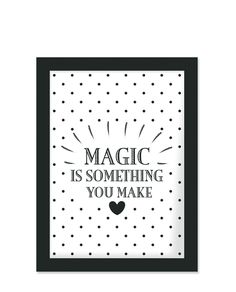 """Magic is something you make"" Print mit schwarzem Rahmen von Miss Étoile."