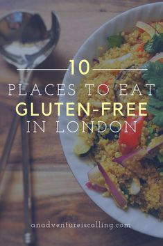 10 Places to Eat Gluten-Free in London - An Adventure is Calling- Food Allergies & Vegan & Paleo Options