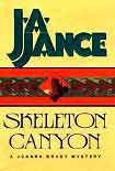 Skeleton Canyon. Начните читать книги Jance J. в электронной онлайн библиотеке booksonline.com.ua. Читайте любимые книги с мобильного или ПК бесплатно и без регистрации.
