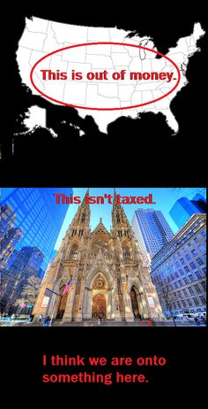 Politics, Religion, Separation of Church and State, Religious Freedom, Freedom of Religion, Freedom from Religion, Tax the Churches, Money, America, United States, United States of America, USA. This is out of money. This isn't being taxed. I think we are onto something here.
