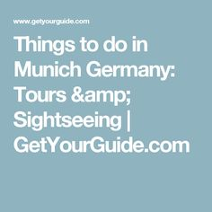 Things to do in Munich Germany: Tours & Sightseeing | GetYourGuide.com