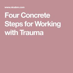 Four Concrete Steps for Working with Trauma