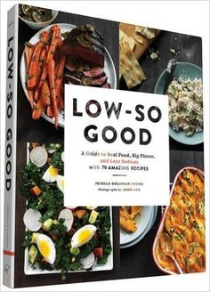 Low-So Good: A Guide to Real Food, Big Flavor, and Less Sodium with 70 Amazing Recipes: Jessica Goldman Foung, John Lee: Amazon.com.br: Livros